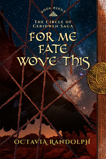 For Me Fate Wove This: Book Eight of The Circle of Ceridwen Saga